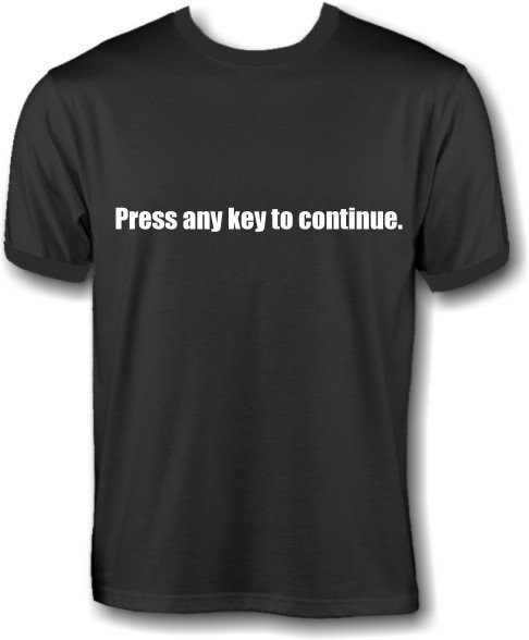 T-Shirt - press any key